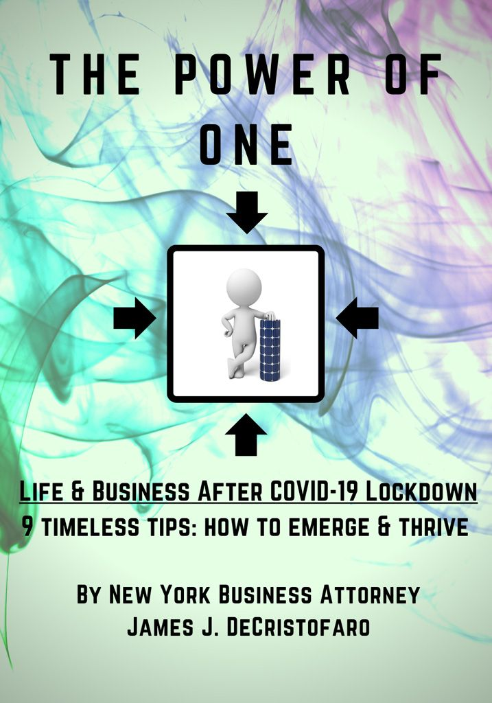 New York Business Law Attorney | THE POWER OF ONE - LIFE & BUSINESS AFTER COVID-19 LOCKDOWN - 9 TIMELESS TIPS:  HOW TO EMERGE AND THRIVE